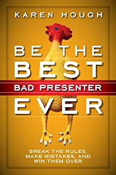 Be the Best Bad Presenter Ever: Break the Rules, Make Mistakes, and Win Them Over par [Hough, Karen]