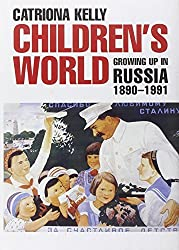 Childrena??s World: Growing Up in Russia, 1890-1991 by Catriona Kelly (2008-01-28)