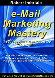 E-mail Marketing Mastery: If You Thought E-mail Was Dead Think Again