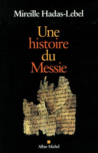 UNE HISTOIRE DU MESSIE par Mireille Hadas-Lebel