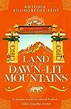 #8: Land of the Dawn-lit Mountains: A Journey across Arunachal Pradesh - India's Forgotten Frontier