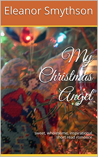 my-christmas-angel-sweet-wholesome-inspirational-short-read-romance-christmas-angels-book-1-english-