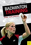 Badmintontraining: Technik - Taktik - Kondition
