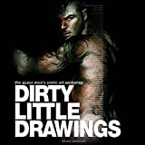 Dirty Little Drawings. by the Queer Men's Erotic Art Workshop