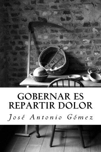 Gobernar es repartir dolor por Jose Antonio Gomez