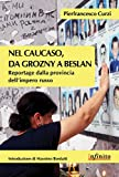 Nel Caucaso, da Grozny a Beslan: Reportage dalla provincia dell'impero russo (Orienti)
