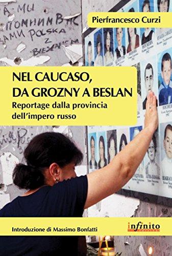 Nel Caucaso, da Grozny a Beslan: Reportage dalla provincia dellimpero russo (Orienti)