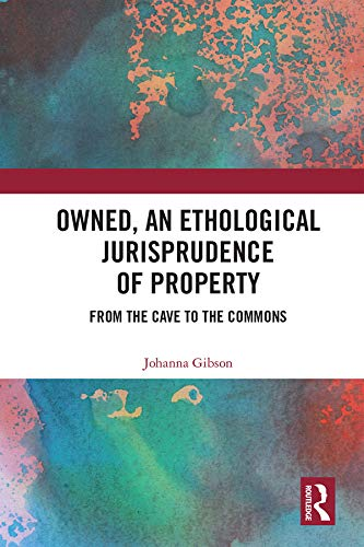 Owned, An Ethological Jurisprudence of Property: From the Cave to the Commons (English Edition)