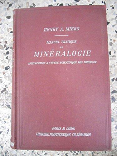 Manuel pratique de minéralogie introduction à l'étude scientifique des minéraux, par Henry A. Miers,... traduite de l'anglais par O. Chemin