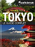 Tokyo, le guide complet (French Edition)