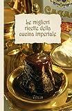 Scarica Libro Le migliori ricette della cucina imperiale Dal bollito di manzo alla frittata dolce (PDF,EPUB,MOBI) Online Italiano Gratis
