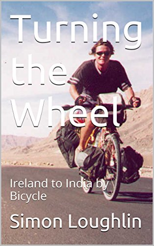 Turning the Wheel: Ireland to India by Bicycle by [Loughlin, Simon]