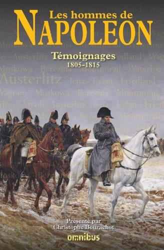 Les hommes de Napoléon : Témoignages 1805-1815