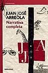 Narrativa Completa. Juan Jose Arreola / Complete Narrative par Juan Jose Arreola