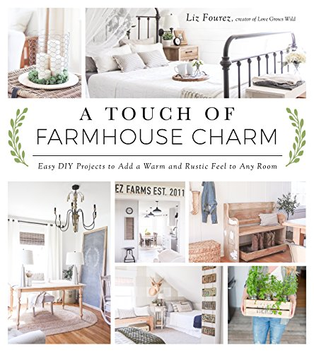 A Touch of Farmhouse Charm: Easy DIY Projects to Add a Warm and Rustic Feel to Any Room por Liz Fourez