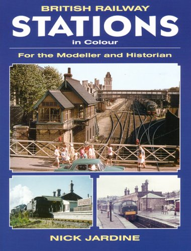 British Railway Stations in Colour: For the Modeller and Historian por Nick Jardine