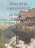 Enquêtes vagabondes - Le voyage illustré d'Émile Guimet en Asie