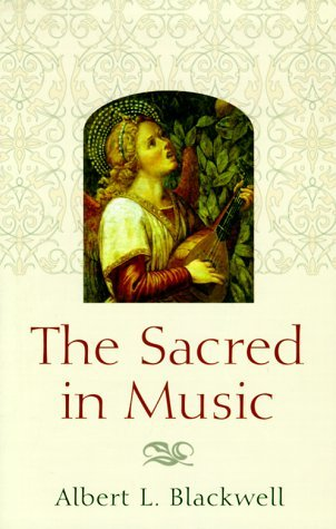 The Sacred in Music by Albert L. Blackwell (2000-05-01)