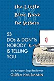 The Little Blue Book for Authors: 53 Dos & Don'ts Nobody Is Telling You