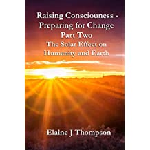 Raising Consciousness - Preparing for Change Part Two: The Solar Effect on Humanity and Earth (Galactic Guidance for the Future Book 2) (English Edition)
