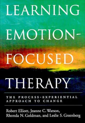 Learning Emotion-Focused Therapy: The Process-Experiential Approach to Change por Robert Elliott