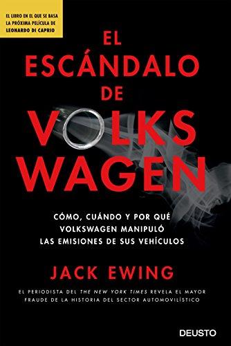 El escándalo de Volkswagen: Cómo, cuándo y por qué Volkswagen manipuló las emisiones de sus vehículos (Spanish Edition)