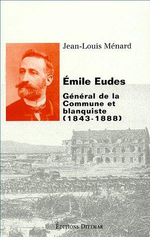 Emile Eudes (1843-1888) : Général de la Commune et blanquiste par Jean-Louis Ménard