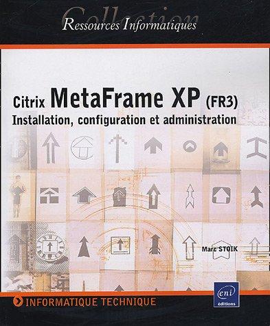 Citrix MetaFrame XP (FR3) : Installation, configuration et administration par Marc Stoik