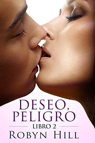 Deseo, Peligro - Libro 2: Romance Contemporáneo por Robyn Hill