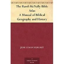 The Rand-McNally Bible Atlas A Manual of Biblical Geography and History (English Edition)