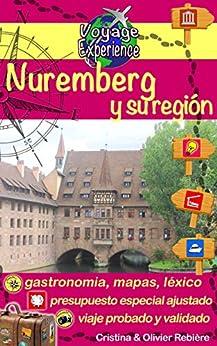 Nuremberg y su región: Una hermosa ciudad alemana y sus alrededores. (Voyage Experience nº 14) de [Rebière, Cristina, Rebiere, Olivier]