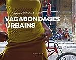 Vagabondages urbains. Dix voyages photographiques de Benjamin Struelens