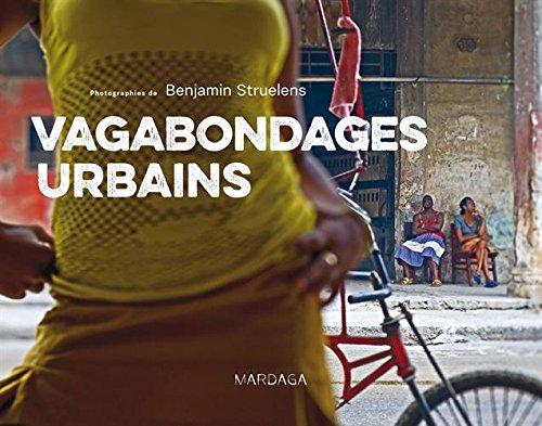 Vagabondages urbains. Dix voyages photographiques