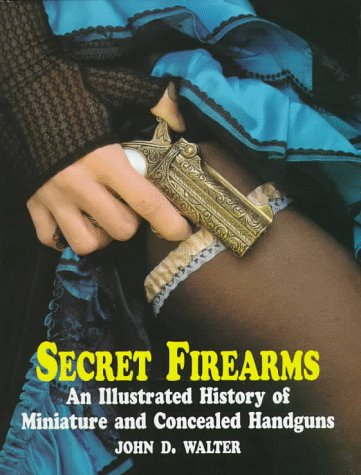 Secret Firearms:Miniature & Concealed Hg: A Short History of Compact, Concealed and Disguised Handguns por John Walter