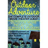 OUTDOOR MOVIE THEATER: Outdoor Adventure - The Complete Backyard Movie Theater System (Outdoor Movie Projectors, Screens, Speakers) Equipment List, Installation, ... To Guide by Free Ur Book (English Edition)