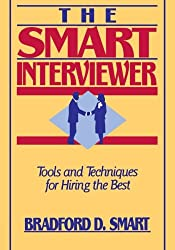 The Smart Interviewer: Tools and Techniques for Hiring the Best (Business)