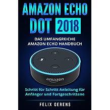 Amazon Echo Dot 2018: Das umfangreiche Amazon Echo Handbuch. Schritt für Schritt Anleitung für Anfänger und Fortgeschrittene.