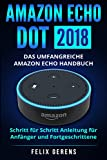Amazon Echo Dot 2018: Das umfangreiche Amazon Echo Handbuch. Schritt für Schritt Anleitung für Anfänger und Fortgeschrittene. (German Edition)