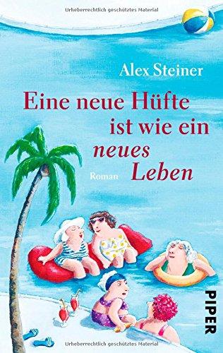 Buchseite und Rezensionen zu 'Eine neue Hüfte ist wie ein neues Leben: Roman (Tanten-Reihe, Band 3)' von Alex Steiner