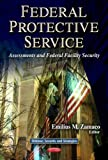 Federal Protective Service: Assessments and Federal Facility Security (Defence, Security and Strategies: Government Procedures and Operations)