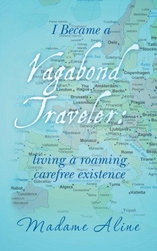 i-became-a-vagabond-traveler-living-a-roaming-carefree-existence-by-madame-aline-2013-07-19