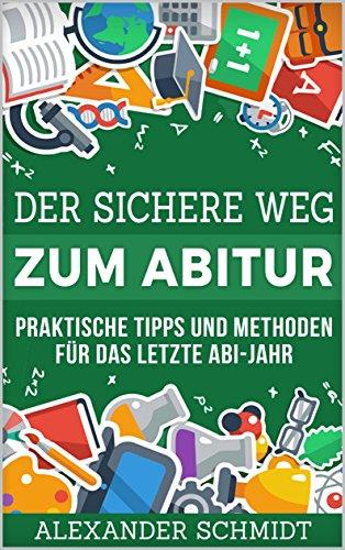 Der sichere Weg zum Abitur: Praktische Tipps und Methoden für das letzte Abi-Jahr -