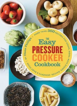 The Easy Pressure Cooker Cookbook di [Phillips, Diane]