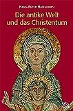 Die antike Welt und das Christentum. Menschen, Mächte, Gottheiten im Römischen Weltreich. - Hans P Hasenfratz