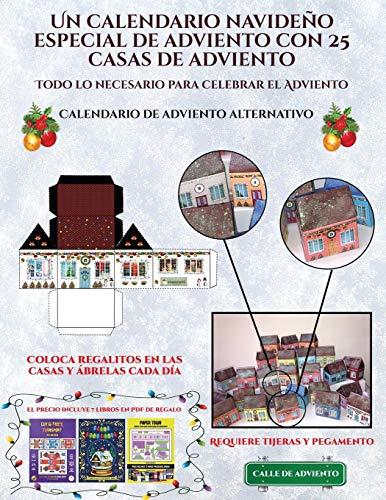 Calendario de adviento alternativo (Un calendario navideño especial de adviento con 25 casas de adviento): Un calendario de adviento navideño especial ... casas recortables que puedes decorar y rellen