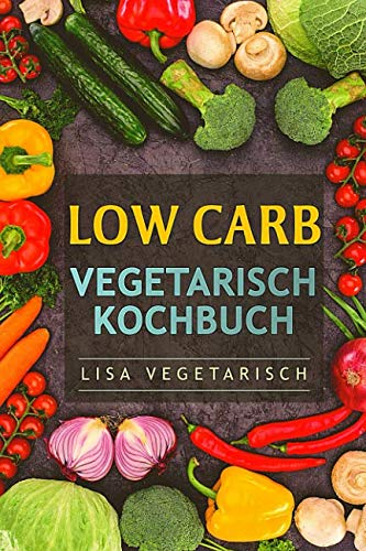 Low Carb Vegetarisch Kochbuch