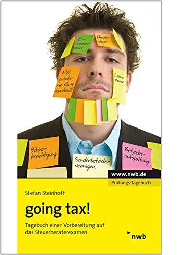 going tax!: Tagebuch einer Vorbereitung auf das Steuerberaterexamen