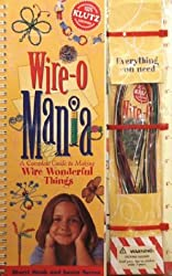Wire-o-mania: A Complete Guide to Making Wire Wonderful Things (Klutz)