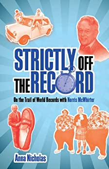 Strictly Off the Record: On the Trail of World Records with Norris McWhirter by [Nicholas, Anna]