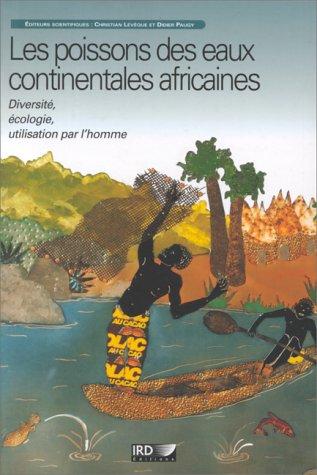 LES POISSONS DES EAUX CONTINENTALES AFRICAINES. Diversit, cologie, utilisation par l'homme